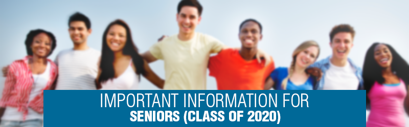 IMPORTANT INFORMATION FOR SENIORS (CLASS OF 2020)