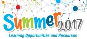 Summer 2017 Learning Opportunities and Resources