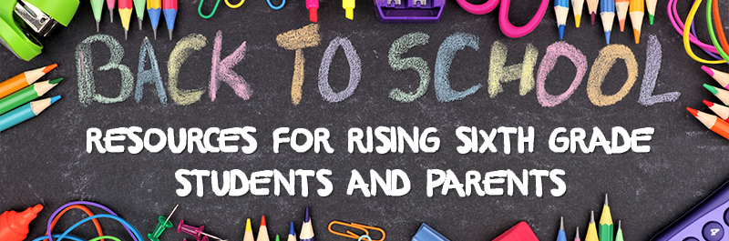 Resources for Rising Sixth Grade Students and Parents